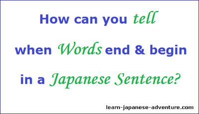 How can you tell when Words end and begin in a Japanese Sentence?