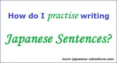 How do I practise writing Japanese Sentences?